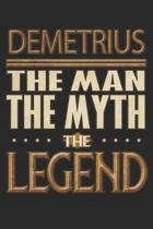 Demetrius The Man The Myth The Legend: Demetrius Notebook Journal 6x9 Personalized Customized Gift For Someones Surname Or First Name is Demetrius
