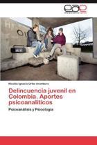 Delincuencia Juvenil En Colombia. Aportes Psicoanaliticos