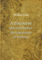 A Discourse Delivered Before the Legislature of Vermont