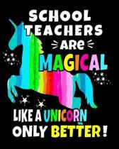 School Teachers Are Magical Like a Unicorn Only Better