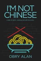I'm Not Chinese: A Tale of Satori, Cooking and Self-Discovery
