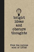 Bright Ideas and Obscure Thoughts from the Curious Mind of Lucas