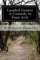 Landed Gentry a Comedy in Four Acts