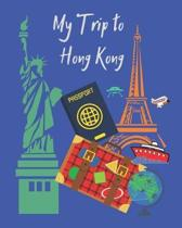 My Trip to Hong Kong: A travel planner, logbook and journal with lots of different layouts to help keep your trip organized and create a gre