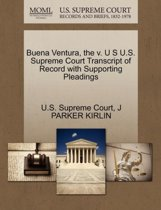 Buena Ventura, the V. U S U.S. Supreme Court Transcript of Record with Supporting Pleadings