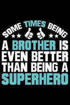 Some Times Being A Brother Is Even Better Than Being A Superhero: Brother Journal Notebook -Brother Gifts - Journal - Diary - Brothers Funny Gift - 6x