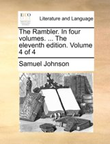 The Rambler. in Four Volumes. ... the Eleventh Edition. Volume 4 of 4