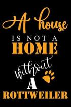 A House Is Not A Home Without A Rottweiler: Funny Rottweiler lined journal gifts. Best Lined Journal gifts For Rottweiler Lovers. This Cute Dog Lined