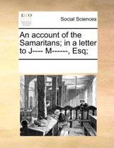 An Account of the Samaritans; In a Letter to J---- M------, Esq;