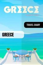 Greece Travel Diary: Guided Journal Log Book To Write Fill In - 52 Famous Traveling Quotes, Daily Agenda Time Table Planner - Travelers Vac
