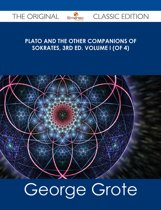 Plato and the Other Companions of Sokrates, 3rd ed. Volume I (of 4) - The Original Classic Edition