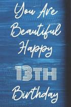 You Are Beautiful Happy 13th Birthday: Funny 13th Birthday Gift Journal / Notebook / Diary Quote (6 x 9 - 110 Blank Lined Pages)