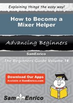 How to Become a Mixer Helper