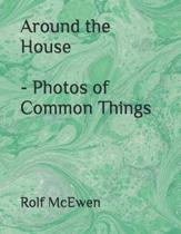 Around the House - Photos of Common Things