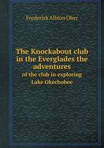 The Knockabout Club in the Everglades the Adventures of the Club in Exploring Lake Okechobee