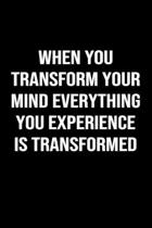 When You Transform Your Mind Everything You Experience Is Transformed: A softcover blank lined journal to jot down ideas, memories, goals, and anythin