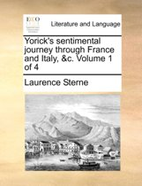 Yorick's Sentimental Journey Through France and Italy, &C. Volume 1 of 4
