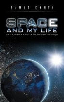 Space and My Life (A Layman'S Choice of Understanding)