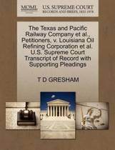 The Texas and Pacific Railway Company Et Al., Petitioners, V. Louisiana Oil Refining Corporation Et Al. U.S. Supreme Court Transcript of Record with Supporting Pleadings