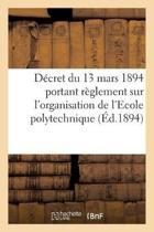D cret Du 13 Mars 1894 Portant R glement Sur l'Organisation de l'Ecole Polytechnique