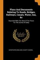Plans and Documents Relating to Roads, Bridges, Railways, Canals, Water, Gas, &c