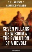 Seven Pillars of Wisdom & The Evolution of a Revolt (Illustrated Edition)