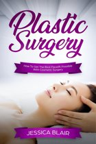 Plastic Surgery: How To Get The Best Facelift Possible With Cosmetic Surgery