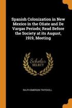 Spanish Colonization in New Mexico in the O ate and de Vargas Periods; Read Before the Society at Its August, 1919, Meeting