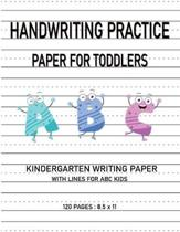 Kindergarten Writing Paper With Lines For ABC Kids: Handwriting Practice Paper For Toddlers 120 Writing Paper Pages Dotted Notebook For Kids The First