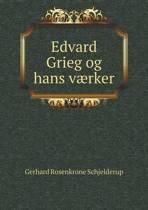 Edvard Grieg Og Hans Vaerker