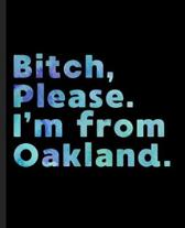 Bitch, Please. I'm From Oakland.