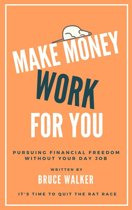 Make Money Work For You: Pursuing Financial Freedom Without Your Day Job