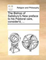 The Bishop of Salisbury's New Preface to His Pastoral Care, Consider'd,