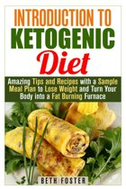 Introduction to Ketogenic Diet : Amazing Tips and Recipes with a Sample Meal Plan to Lose Weight and Turn Your Body into a Fat Burning Furnace
