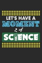 Let's Have a Moment of: Science Teacher Student Chemistry Biology Dot Grid Journal, Diary, Notebook 6 x 9 inches with 120 Pages