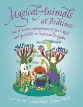 Magical Animals at Bedtime - Tales of Joy and Inspiration for You to Read with Your Child
