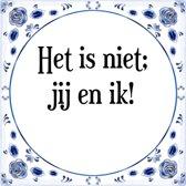 Tegeltje met Spreuk (Tegeltjeswijsheid): Het is niet; jij en ik! + Kado verpakking & Plakhanger