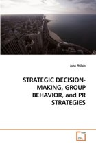 Strategic Decision-Making, Group Behavior, and PR Strategies