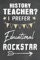 History Teacher I Prefer Educational Rockstar