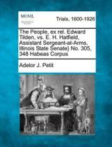 The People, Ex Rel. Edward Tilden, vs. E. H. Hatfield, Assistant Sergeant-At-Arms, Illinois State Senate} No. 305, 348 Habeas Corpus