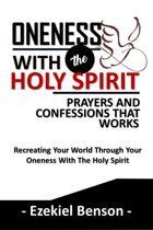 Oneness With The Holy Spirit Prayers And Confessions That Works