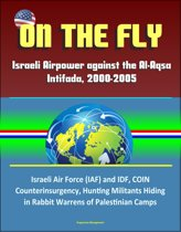 On the Fly: Israeli Airpower against the Al-Aqsa Intifada, 2000-2005 - Israeli Air Force (IAF) and IDF, COIN, Counterinsurgency, Hunting Militants Hiding in Rabbit Warrens of Palestinian Camps