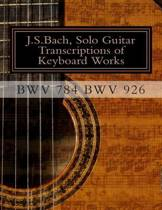 J.S.Bach, Solo Guitar Transcriptions of Keyboard Works, Bwv 784 Bwv 926