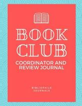 Book Club Coordinator and Review Journal: 2 Year Notebook for Bibliophiles and Book Club Coordinators to Stay Organized and Capture Notes