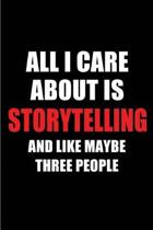 All I Care about Is Storytelling and Like Maybe Three People