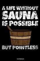 A Life Without Sauna Is Possible But Pointless: Funny Wellness Gift Sauna Quote I Great Sauna Club Notebook Dad Present I Infrared Sauna Portable Birt