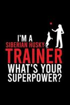 I'm a Siberian Husky Trainer What's Your Superpower?: Cute Siberian Husky Default Ruled Notebook, Great Accessories & Gift Idea for Siberian Husky Own