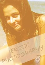 Erotic Photography Volume 3 - A sexy photo book