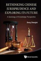 Rethinking Chinese Jurisprudence and Exploring Its Future