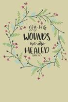 By His Wounds we are Healed Isaiah 53: 5: christian journals for women to write in